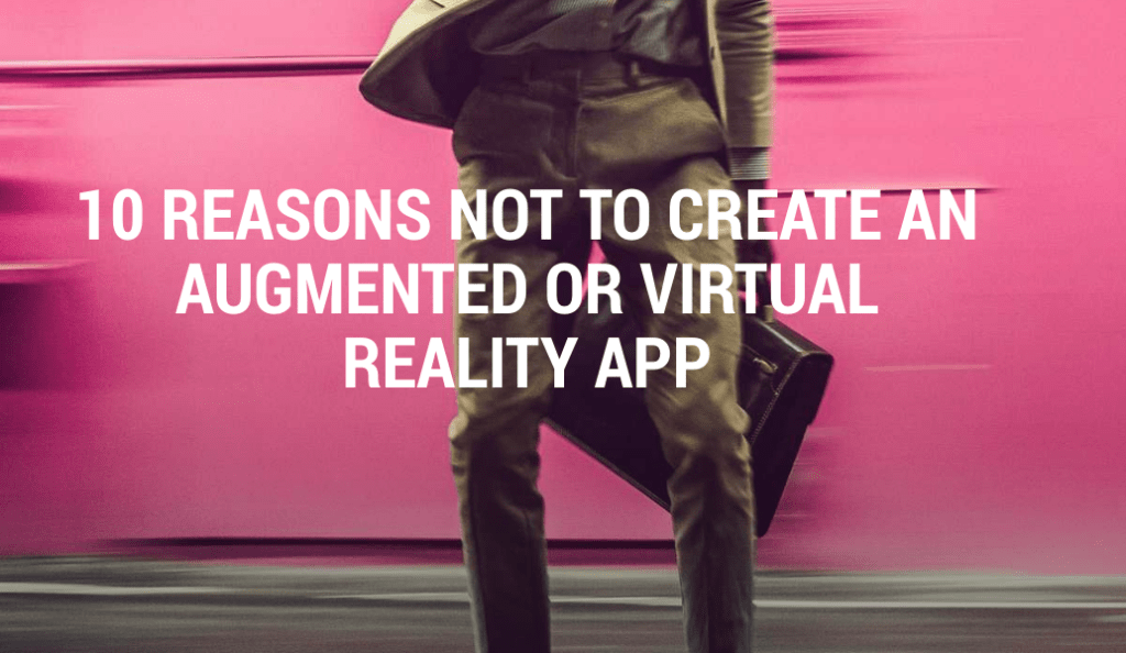 10 Reasons not to make AR or VR app